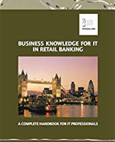 Business knowledge for IT in retail banking : a complete handbook for IT professionals