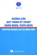 Hướng dẫn quy trình kỹ thuật khám bệnh, chữa bệnh chuyên ngành lao và bệnh phổi : ban hành kèm theo Quyết định số 1918/QĐ-BYT ngày 04 tháng 6 năm 2012 của Bộ trưởng Bộ Y tế