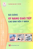 Bài giảng kỹ năng giao tiếp cho sinh viên y khoa : Công trình chào mừng 110 năm thành lập Trường đại học Y Hà Nội (1902 - 2012)