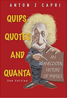 Quips, quotes, and quanta : an anecdotal history of physics : 2nd ed.