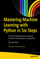 Mastering machine learning with python in six steps : A practical implementation guide to predictive data analytics using python : 2nd ed.